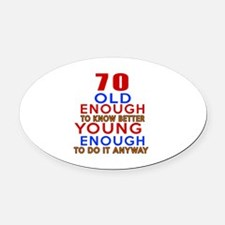 70 Old Enough Young Enough Birthda Oval Car Magnet