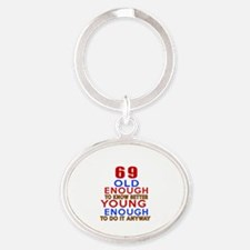 69 Old Enough Young Enough Birthday Oval Keychain