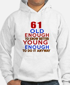 61 Old Enough Young Enough Birth Hoodie