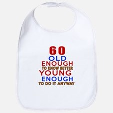 60 Old Enough Young Enough Birthday Designs Bib