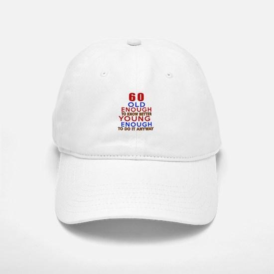 60 Old Enough Young Enough Birthday Designs Baseball Baseball Cap