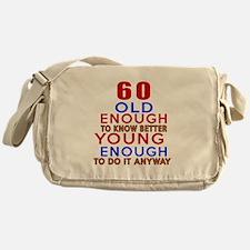 60 Old Enough Young Enough Birthday Messenger Bag