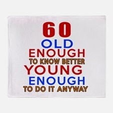 60 Old Enough Young Enough Birthday Throw Blanket