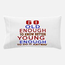 60 Old Enough Young Enough Birthday De Pillow Case