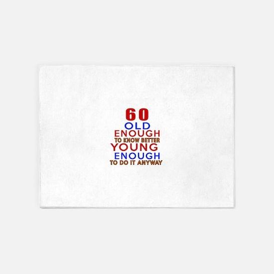 60 Old Enough Young Enough Birthday 5'x7'Area Rug