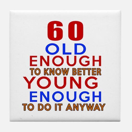 60 Old Enough Young Enough Birthday D Tile Coaster