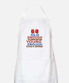 60 Old Enough Young Enough Birthday Designs Apron
