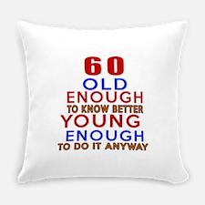 60 Old Enough Young Enough Birthda Everyday Pillow
