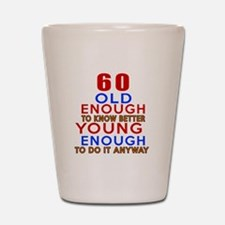 60 Old Enough Young Enough Birthday Des Shot Glass