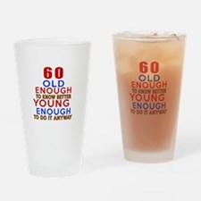 60 Old Enough Young Enough Birthday Drinking Glass