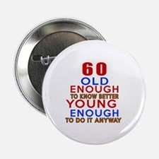 "60 Old Enough Young Enough Birthday D 2.25"" Button"