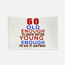 60 Old Enough Young Enough Birthd Rectangle Magnet