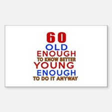 60 Old Enough Young Enough Bir Decal