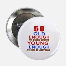 """50 Old Enough Young Enough 2.25"""" Button (100 pack)"""