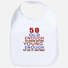 50 Old Enough Young Enough Birthday Designs Bib