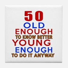 50 Old Enough Young Enough Birthday D Tile Coaster