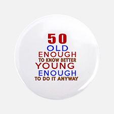 50 Old Enough Young Enough Birthday Designs Button