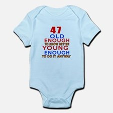 47 Old Enough Young Enough Birthda Infant Bodysuit