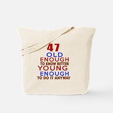 47 Old Enough Young Enough Birthday Desig Tote Bag