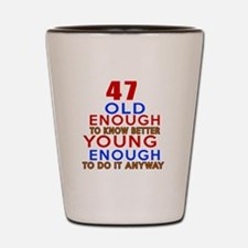47 Old Enough Young Enough Birthday Des Shot Glass