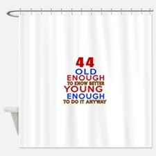 44 Old Enough Young Enough Birthday Shower Curtain