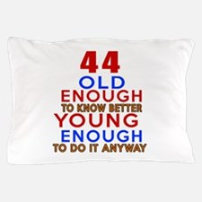 44 Old Enough Young Enough Birthday De Pillow Case