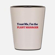 Trust me, I'm the Plant Manager Shot Glass