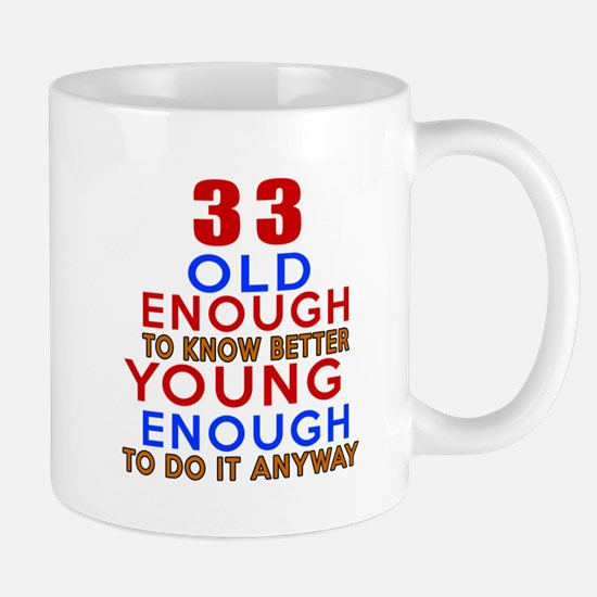 33 Old Enough Young Enough Birthday Des Mug