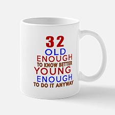 32 Old Enough Young Enough Birthday Des Mug