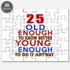 25 Old Enough Young Enough Birthday Designs Puzzle