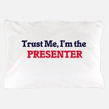 Trust me, I'm the Presenter Pillow Case