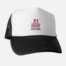 21 Old Enough Young Enough Birthday De Trucker Hat