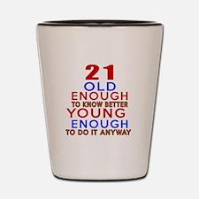 21 Old Enough Young Enough Birthday Des Shot Glass