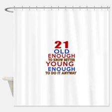 21 Old Enough Young Enough Birthday Shower Curtain