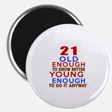 21 Old Enough Young Enough Birthday Designs Magnet