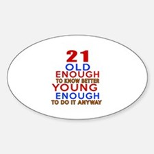 21 Old Enough Young Enough Birthday Sticker (Oval)
