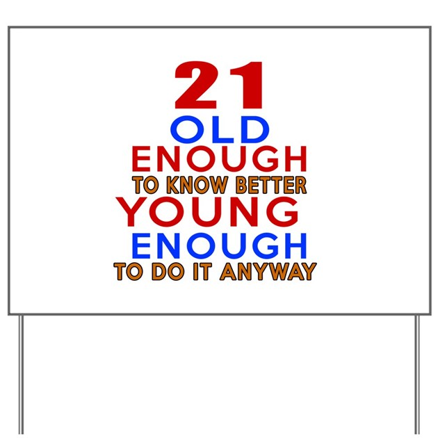 21 Old Enough Young Enough Birthday Desi Yard Sign By