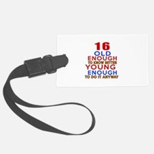 16 Old Enough Young Enough Birth Luggage Tag