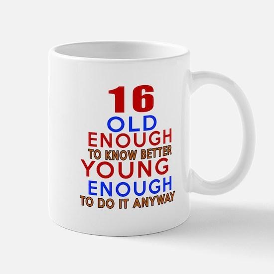 16 Old Enough Young Enough Birthday Des Mug