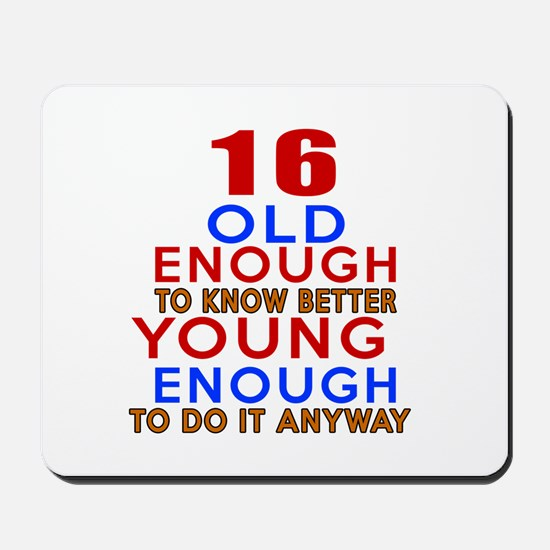16 Old Enough Young Enough Birthday Desi Mousepad