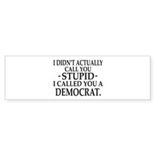 Stupid Democrats Bumper Bumper Sticker