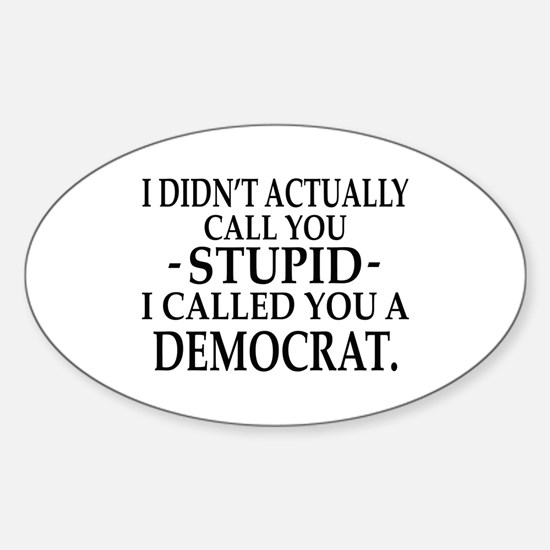 Stupid Democrats Oval Decal