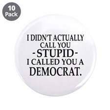 "Stupid Democrats 3.5"" Button (10 pack)"