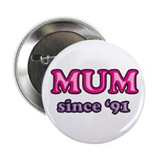 "Mum Since 1991 Mother's Day 2.25"" Button"
