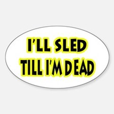 Funny Sled Till Dead Oval Decal