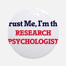 Trust me, I'm the Research Psycholo Round Ornament