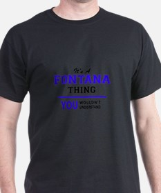 It's FONTANA thing, you wouldn't understan T-Shirt