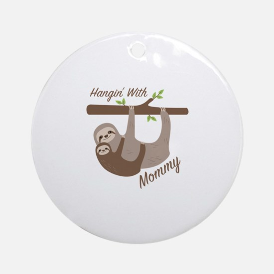 Hanging With Mommy Round Ornament