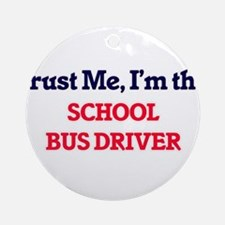 Trust me, I'm the School Bus Driver Round Ornament