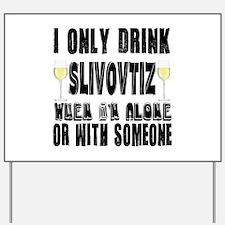 I Only Drink Slivovtiz Wine When I am Al Yard Sign